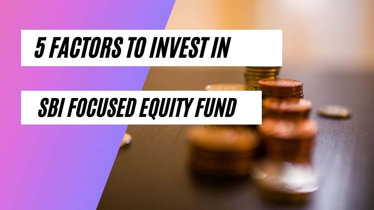 SBI Focused Equity Fund #  5 Factors why to invest?